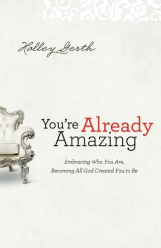 9780800720605: You're Already Amazing: Embracing Who You Are, Becoming All God Created You to Be