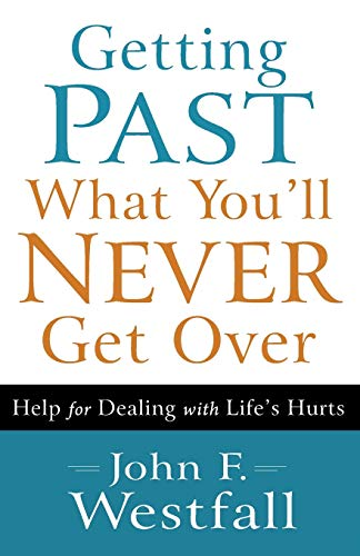 9780800720636: Getting Past What You'll Never Get Over: Help for Dealing with Life's Hurts