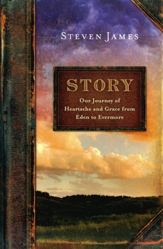 Story: Our Journey of Heartache and Grace from Eden to Evermore (0800720652) by Steven James