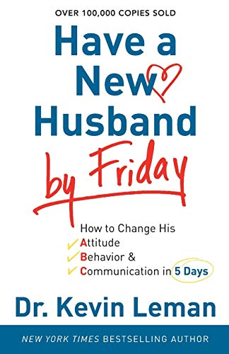 9780800720889: Have a New Husband by Friday: How to Change His Attitude, Behavior & Communication in 5 Days