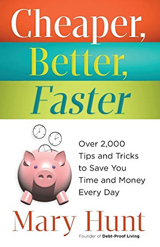 Cheaper, Better, Faster: Over 2,000 Tips and Tricks to Save You Time and Money Every Day (9780800721442) by Mary Hunt