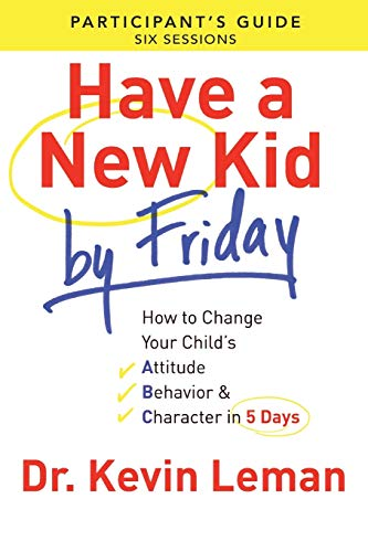 9780800721756: Have a New Kid By Friday Participant's Guide: How to Change Your Child's Attitude, Behavior & Character in 5 Days (A Six-Session Study)