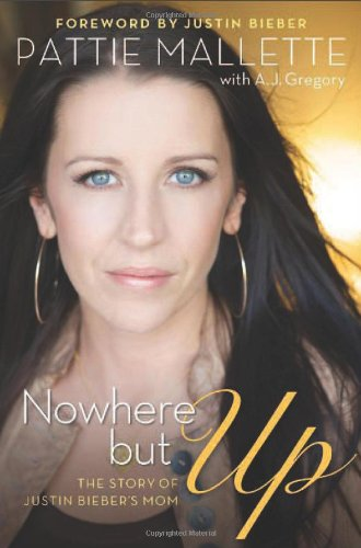 9780800721893: Nowhere but Up: The Story of Justin Bieber's Mom