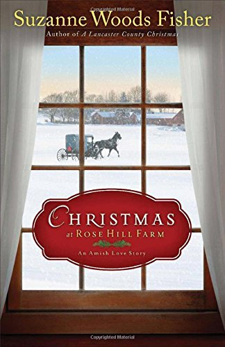 Christmas at Rose Hill Farm: An Amish Love Story: Suzanne Woods Fisher