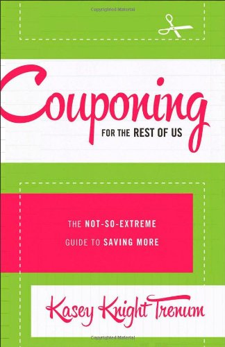 9780800722067: Couponing for the Rest of Us: The Not-So-Extreme Guide to Saving More