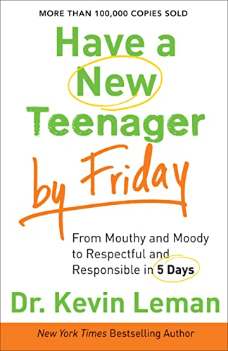 9780800722159: Have a New Teenager by Friday: From Mouthy and Moody to Respectful and Responsible in 5 Days