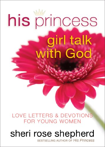 9780800722173: His Princess Girl Talk with God: Love Letters and Devotions for Young Women