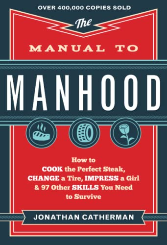9780800722296: The Manual to Manhood: How to Cook the Perfect Steak, Change a Tire, Impress a Girl & 97 Other Skills You Need to Survive