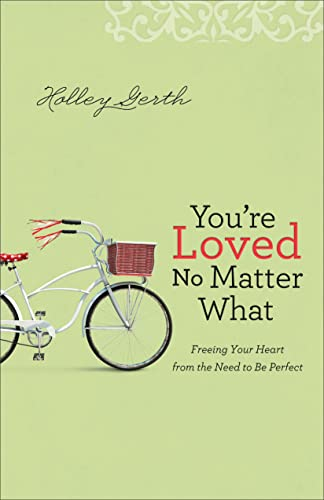 9780800722906: You're Loved No Matter What: Freeing Your Heart from the Need to Be Perfect