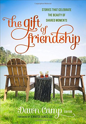 The Gift of Friendship: Stories That Celebrate: Camp, Dawn [Editor];