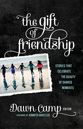 The Gift of Friendship: Stories That Celebrate: Camp, Dawn (Editor)/