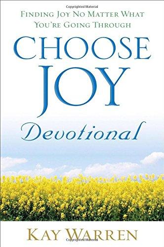 Choose Joy Devotional: Finding Joy No Matter What You're Going Through: Kay Warren