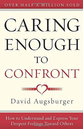 9780800724603: Caring Enough to Confront: How to Understand and Express Your Deepest Feelings Toward Others