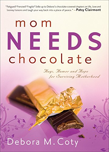 9780800724825: Mom Needs Chocolate: Hugs, Humor and Hope for Surviving Motherhood