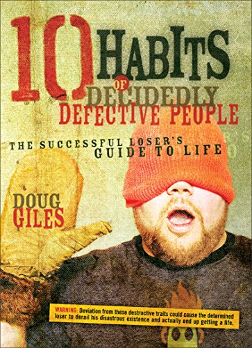 10 Habits of Decidedly Defective People : The Successful Loser's Guide to Life: Doug Giles