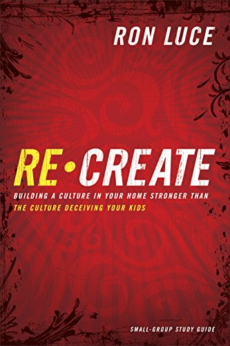 9780800725464: Re-Create Study Guide: Building a Culture in Your Home Stronger Than The Culture Deceiving Your Kids