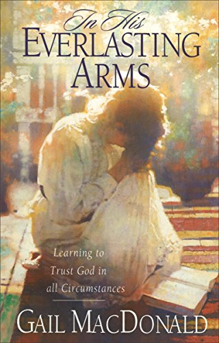 9780800725495: In His Everlasting Arms: Learning to Trust God in all Circumstances