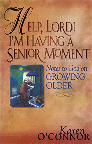 9780800725563: Help, Lord! I'm Having a Senior Moment: Notes to God on Growing Older