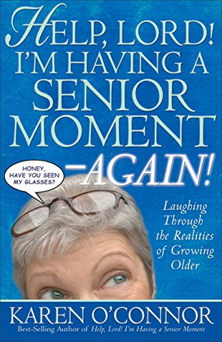 Help, Lord! Im Having a Senior Moment Again: Laughing Through the Realities of Growing Older