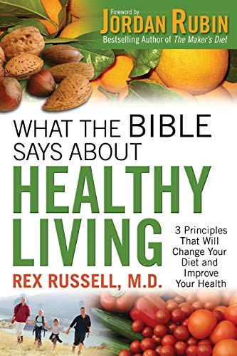 What the Bible Says About Healthy Living: Rex M.D. Russell