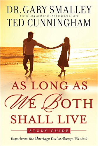 As Long As We Both Shall Live Study Guide: Experiencing the Marriage You've Always Wanted: Dr. ...