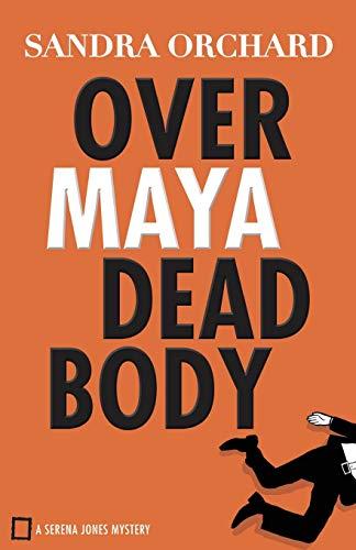 Over Maya Dead Body (Serena Jones Mysteries): Sandra Orchard