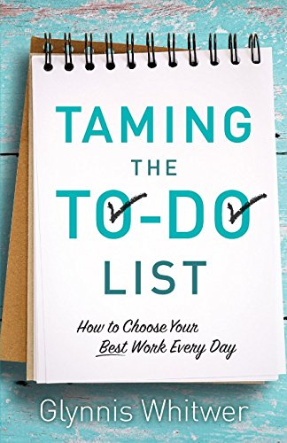 Taming The To Do List: How To Choose Your Best Work Every Day