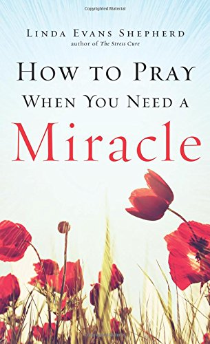 9780800726850: How to Pray When You Need a Miracle