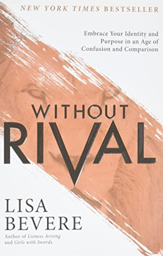 9780800727246: Without Rival: Embrace Your Identity and Purpose in an Age of Confusion and Comparison