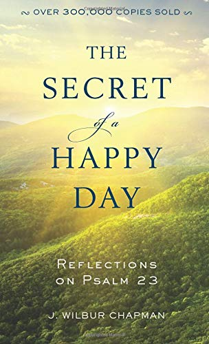 The Secret of a Happy Day: Reflections: Chapman, J. Wilbur