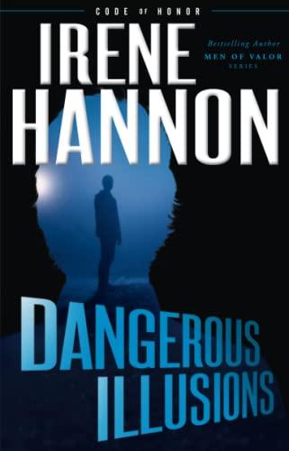 Dangerous Illusions (Code of Honor): Irene Hannon