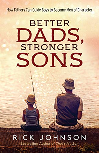 9780800728700: Better Dads, Stronger Sons: How Fathers Can Guide Boys to Become Men of Character