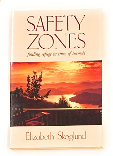 Safety Zones : Finding Refuge in Times of Turmoil: Skoglund, Elizabeth