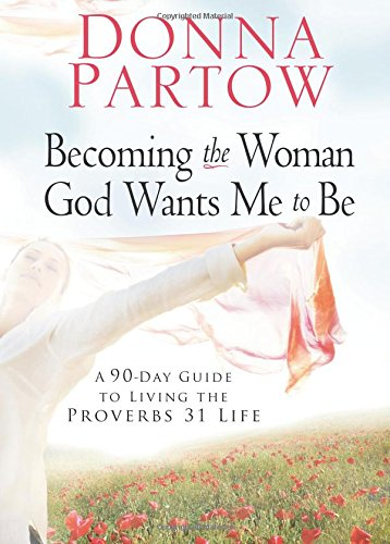 9780800730727: Becoming the Woman God Wants Me to Be: A 90-Day Guide to Living the Proverbs 31 Life