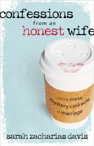 9780800730918: Confessions from an Honest Wife: On the Mess, Mystery and Miracle of Marriage