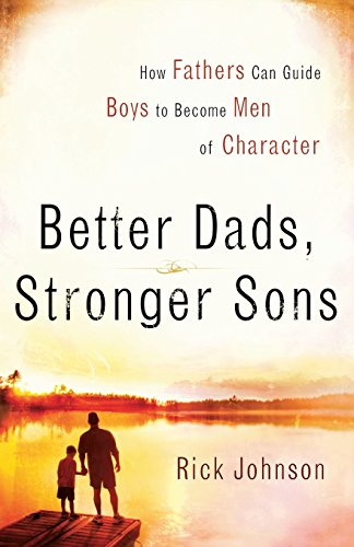 9780800730987: Better Dads, Stronger Sons: How Fathers Can Guide Boys to Become Men of Character