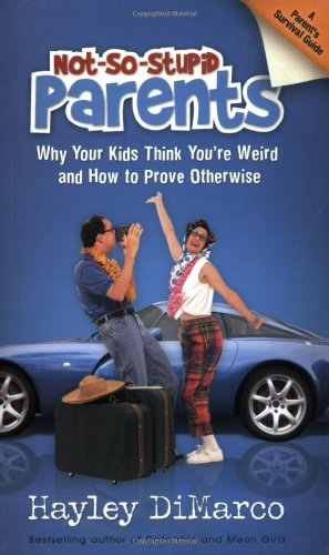 9780800731526: Not-So-Stupid Parents: Why Your Kids Think You're Weird and How to Prove Otherwise