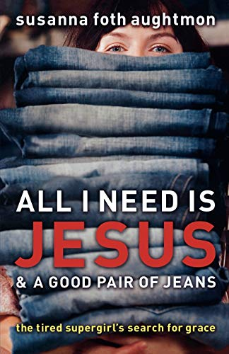9780800731724: All I Need Is Jesus and a Good Pair of Jeans: The Tired Supergirl's Search for Grace