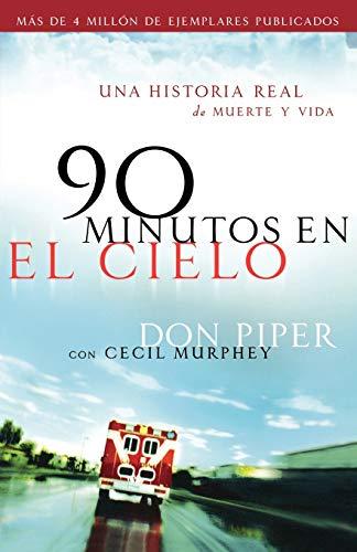 90 minutos en el cielo: Una historia real de Vida y Muerte (Spanish Edition) (9780800731748) by Piper, Don