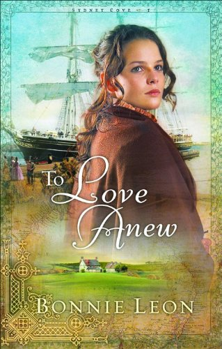 To Love Anew (Sydney Cove Series #1): Bonnie Leon