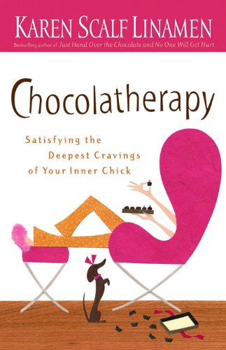 Chocolatherapy: Satisfying the Deepest Cravings of Your: Linamen, Karen Scalf