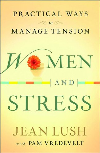 Women and Stress: Practical Ways to Manage: Vredevelt, Pam, Lush,