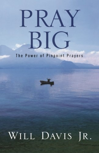 Pray Big : The Power of Pinpoint: Davis, Will, Jr.;