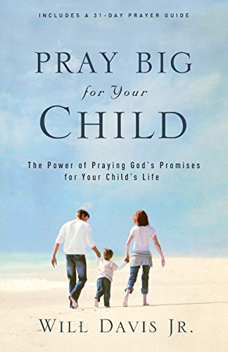 9780800732462: Pray Big for Your Child: The Power of Praying God's Promises for Your Child's Life