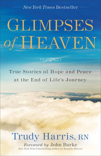 9780800732516: Glimpses of Heaven: True Stories of Hope and Peace at the End of Life's Journey