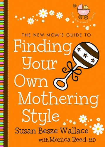 9780800733018: New Mom's Guide to Finding Your Own Mothering Style, The (The New Mom's Guides)