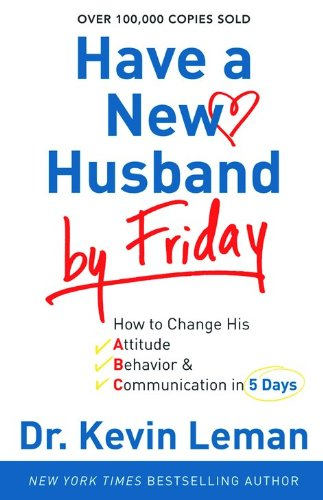 9780800733070: Have a New Husband by Friday: How to Change His Attitude, Behavior & Communication in 5 Days