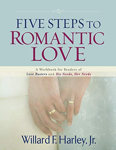 9780800733582: Five Steps to Romantic Love: A Workbook for Readers of Love Busters and His Needs, Her Needs