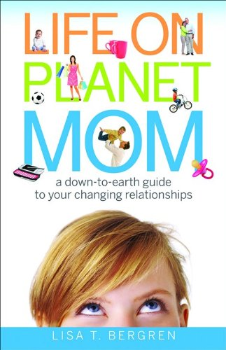 9780800733650: Life on Planet Mom: A Down-to-Earth Guide to Your Changing Relationships
