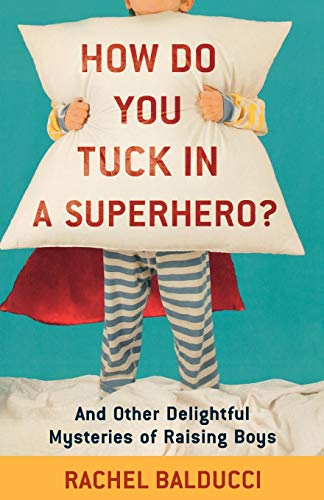 9780800733728: How Do You Tuck In a Superhero?: And Other Delightful Mysteries of Raising Boys (Spire Books)